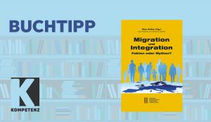 Buchtipp: Migration und Integration. Fakten oder Mythen?